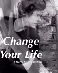 Change Your Life - A Harry Styles fanfiction