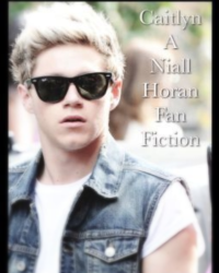Caitlyn (A Niall Horan Fan Fiction)