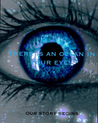 Our story begins - There is an ocean in your eyes