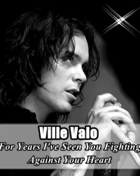 For Years I've Seen You Fighting Against Your Heart [Ville Valo]