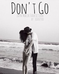 Don't Go [ Zayn Malik Fanfiction ]