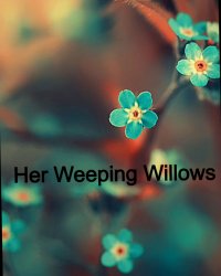 Her Weeping Willows