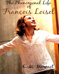 The Phenomenal Life of François Loisel
