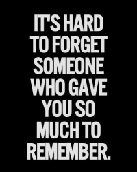 It's hard to forget