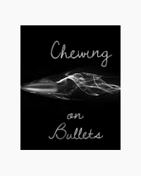 Chewing On Bullets