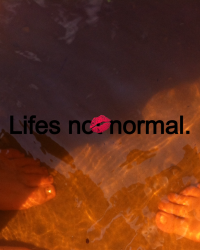 Lifes not normal.