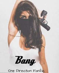 Bang( A One Direction Fanfic )