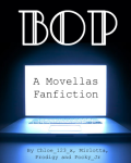 BOP (A Movellas fanfiction)