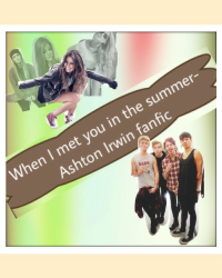 When I met you in the summer- Ashton Irwin fanfic