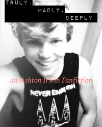 Truly, Madly, Deeply (an Ashton Irwin Fanfiction)