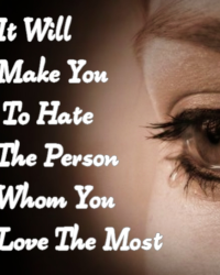 it will make you to hate the person whom you love the most