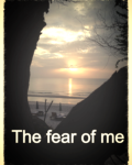 The fear of me