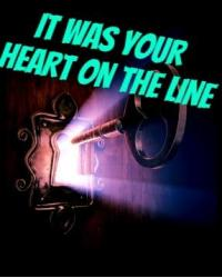 It was your heart on the line<3