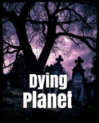 Dying Planet