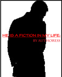 HE IS A FICTION IN MY LIFE