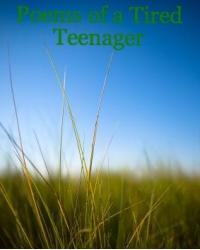 Poems of a Tired Teenager