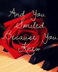 And You Smiled Because You Knew