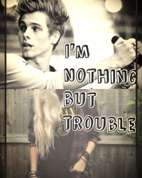 Im nothing but trouble