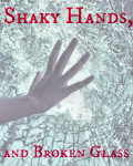 Shaky Hands and Broken Glass