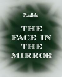 Parallels: The Face In The Mirror