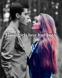 Good girls love bad boys.