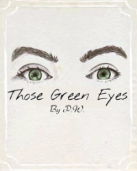 Those Green Eyes // One Shot