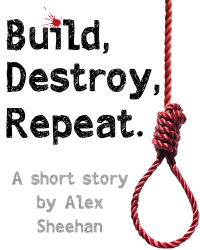 Build, Destroy, Repeat.