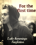 For the first time // Luke Hemmings Fanfic