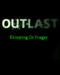 Outlast: Escaping Dr Trager