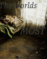 The Worlds Most Haunted Places.