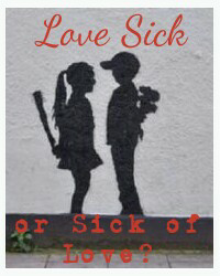Love Sick or Sick of Love?