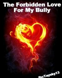 The Forbidden Love For My Bully