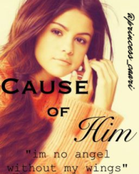 """CAUSE of HIM"""