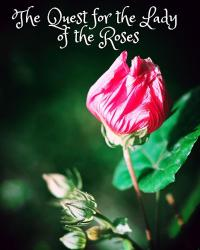 The Quest for the Lady of the Roses