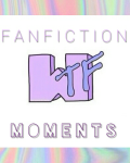 wtf. • fanfiction moments