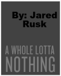 A Whole Lotta Nothing
