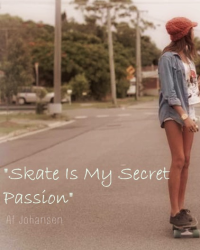 """Skate Is My Secret Passion"""
