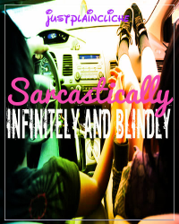 Sarcastically, Infinitely, and Blindly [COMPLETED]