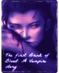 The first Drink of Blood: A Vampire story