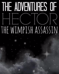 The Adventures of Hector the Wimpish Assassin