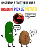 ONCE UPON A TIME THERE WAS A PICKLE A POTATO AND A DRAGON