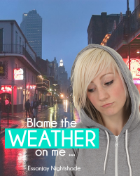 Blame the Weather on me ....