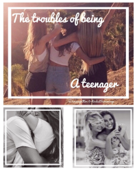 The Troubles of Being a Teenager