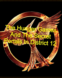 The Hunger Games and the secret portals in district 12