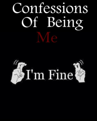 Confessions of Being Me....