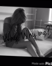 """""""Why, Why me?"""""""
