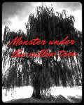The Monster Under the Willow Tree