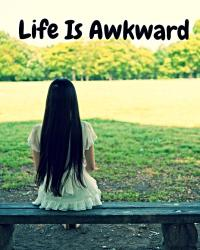 Life Is Awkward