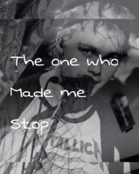 The One Who Made Me Stop