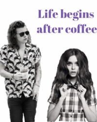 Life begins after coffee - Harry Styles